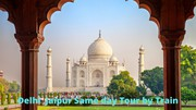Delhi Jaipur Same Day Tour by Train