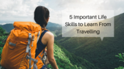 5 Important Life Skills to Learn From Travelling